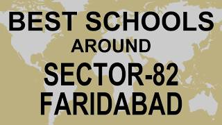 Best Schools around Sector 82 Faridabad   CBSE, Govt, Private, International | Edu Vision
