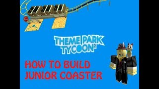 How to build Junior Coaster Theme Park Tycoon 2 [TPT2 roblox]
