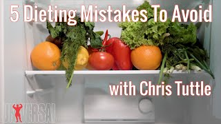 5 Dieting Mistakes To Avoid with Chris Tuttle