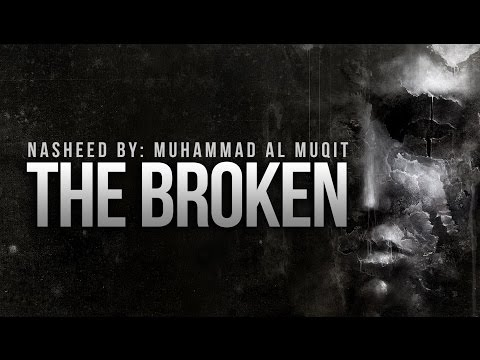 The Broken By Muhammad Al Muqit - New Nasheed