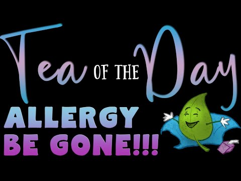 Tea of the Day #57 – ALLERGY BE GONE!!!!
