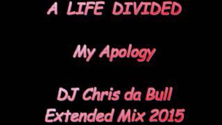 A Life Divided - My Apology (DJ Chris da Bull Extended Mix 2015)