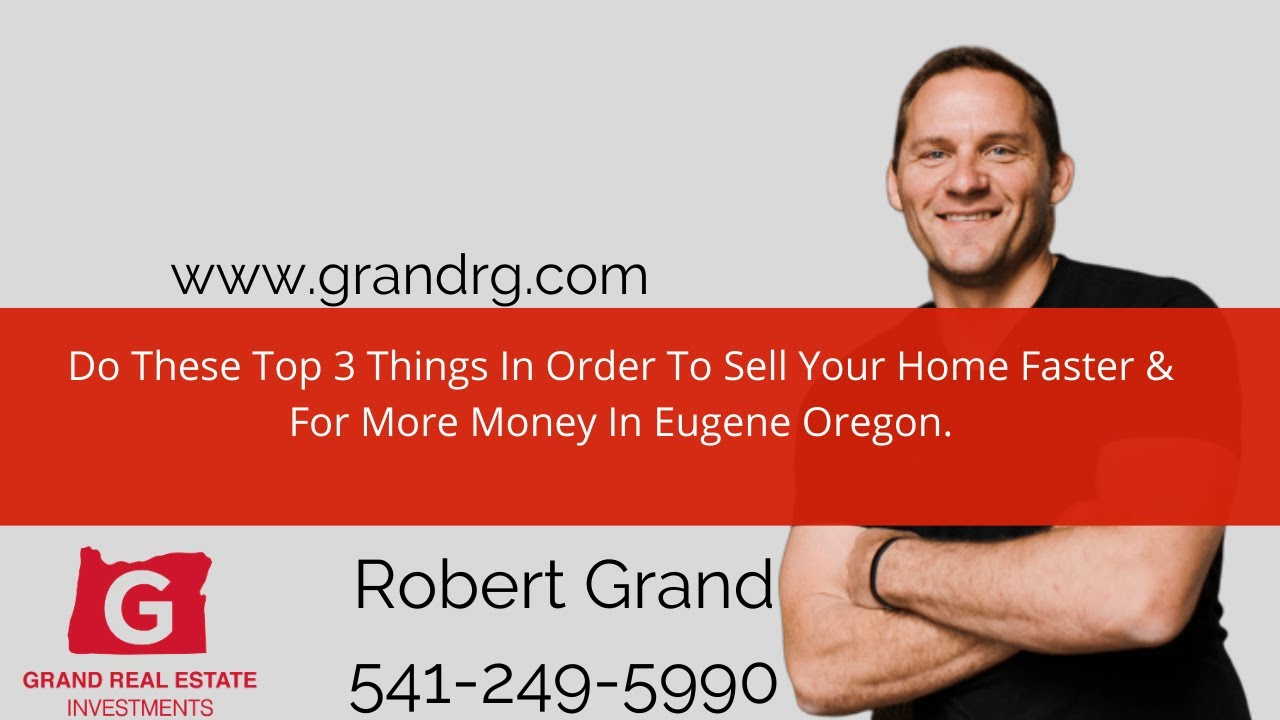 3 Things To Do In Order To Sell Your Home Faster & For More Money In Eugene Oregon