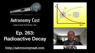 Astronomy Cast Ep. 263: Radioactive Decay