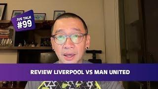 JUS TALK #99: REVIEW LIVERPOOL VS MAN UNITED