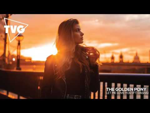 The Golden Pony - Let Me Love You (ft. Dasha)