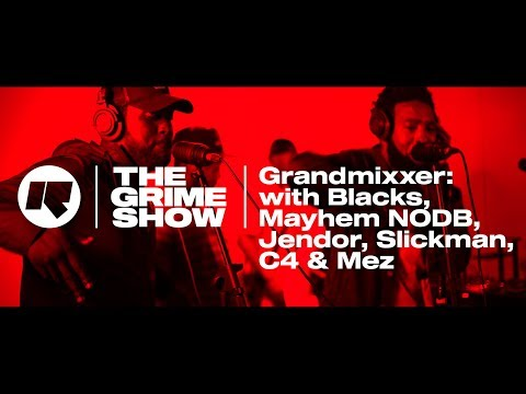 The Grime Show: Grandmixxer with Blacks, Mayhem NODB, Jendor, Mez, Slickman & C4