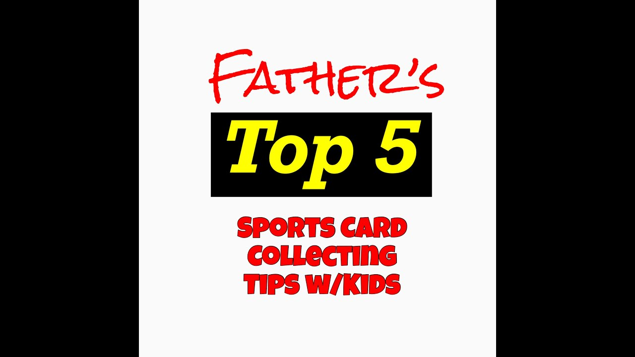 Father's Tips For Sports Card Collecting with Kids - Sports Cards Daily