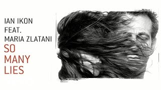 Ian Ikon - So Many Lies ft. Maria Zlatani