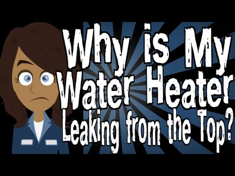 Why Is My Water Heater Leaking From The Top Youtube