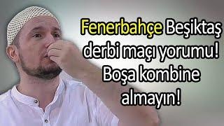 Fenerbahçe Beşiktaş derbi maçı yorumu! - Boşa kombine almayın! / Kerem Önder