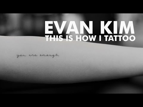 I'm Evan Kim, And This Is How I Tattoo