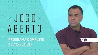 JOGO ABERTO - 27/08/2020 - PROGRAMA COMPLETO