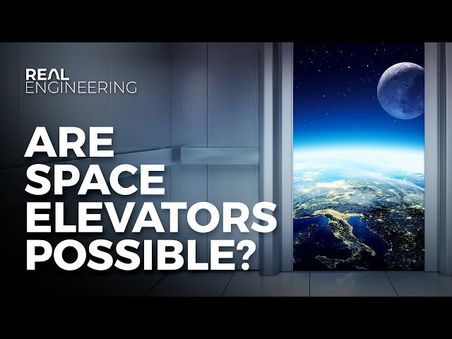 Are Space Elevators Possible? - Real Engineering