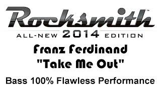 """Franz Ferdinand """"Take Me Out"""" Rocksmith 2014 Bass 100%"""
