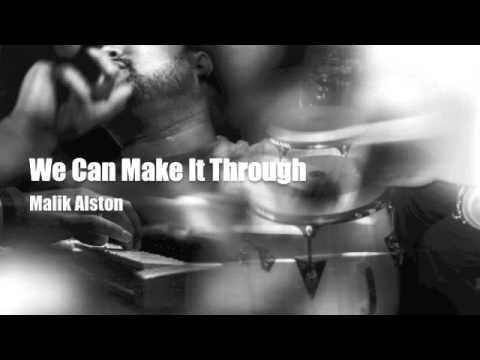 We Can Make It Through - Malik Alston