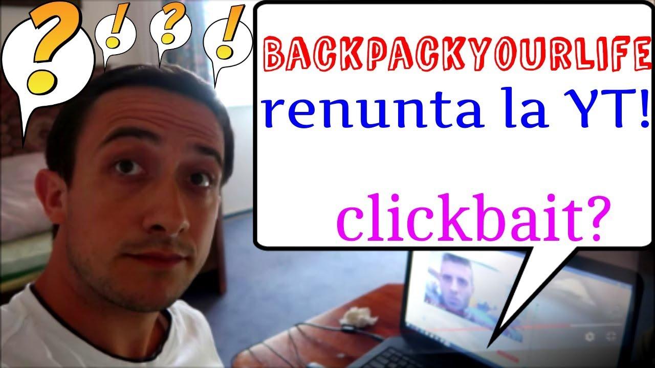 BackPackYourLife renunta la YouTube! **clickbait?**