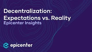 Blockchain & Decentralization: Expectations vs. Reality | Epicenter Insights Panel Discussion
