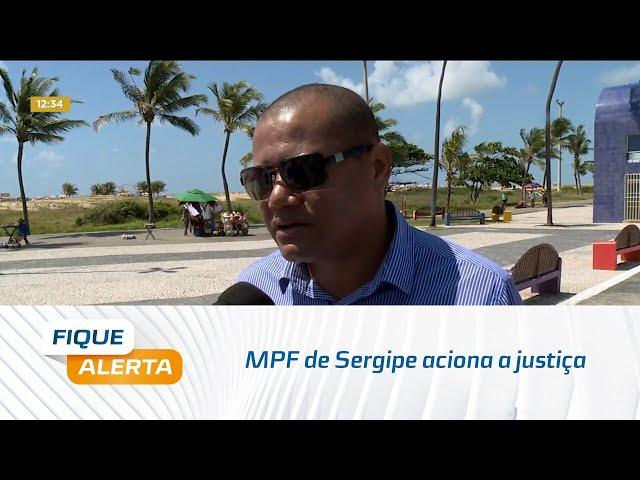 MPF de Sergipe aciona a justiça pedindo atitude do Governo Federal