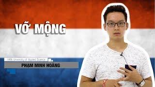 Du học Hà Lan - Phạm Minh Hoàng: Vỡ mộng