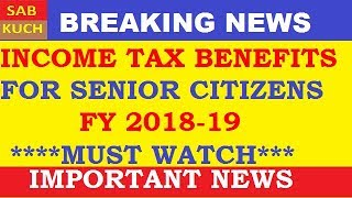 INCOME TAX BENEFITS FOR SENIOR CITIZENS  FY 2018-19