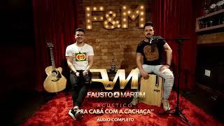 """Fausto e Martim - DVD """"PRA CABÁ COM A CACHAÇA"""" AUDIO COMPLETO"""