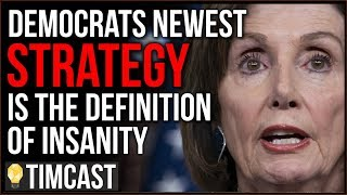 Democrats Newest Strategy Is The Definition Of Insanity, More Investigations And More Far Left Plans