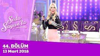 Seda Sayan'la 44. Bölüm | 13 Mart 2018