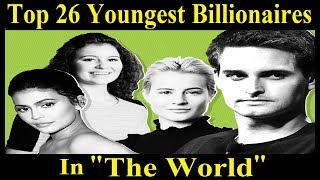 The Top 26 Youngest Billionaires In The World 2017