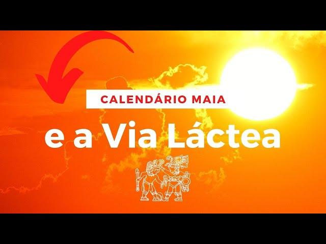 Calendario Maia e a Via Lactea Parte I