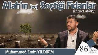 Allah'ın Seçtiği Fidanlar | Muhammed Emin Yıldırım (86. Ders)