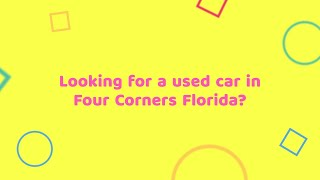 Buying A Used Car in Four Corners Florida
