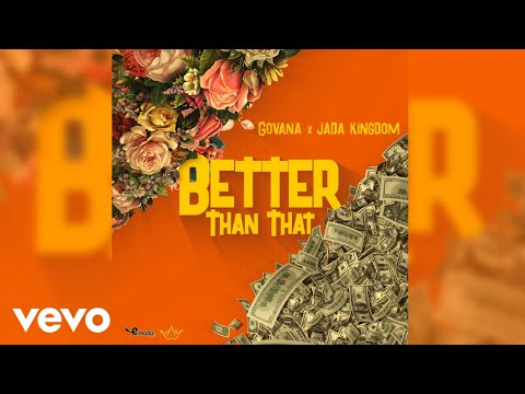 Govana, Jada Kingdom - Better Than That (Official Audio)