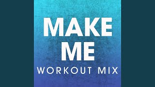 Make Me (Workout Mix)