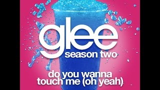 Glee - Do You Wanna Touch Me (Oh Yeah) [LYRICS]