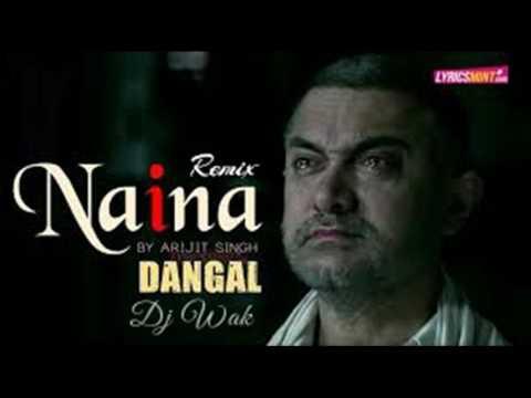 Naina ( arijit singh) remix by Dj wak .... dangal movie