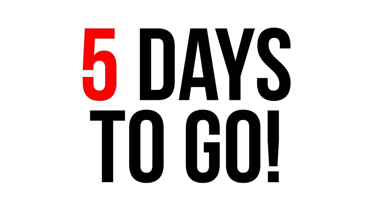 5 DAYS TO GO! - YouTube