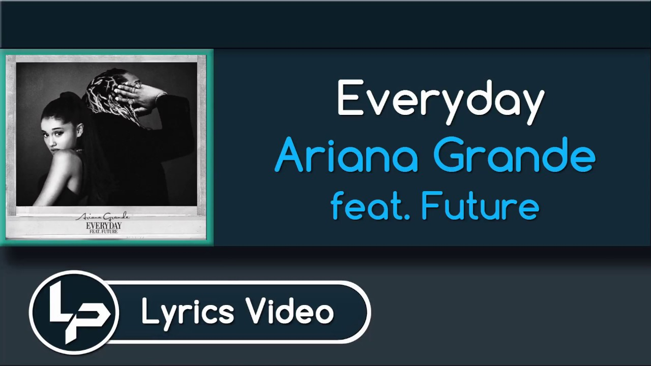 Everyday Lyrics Ariana Grande Ft Future