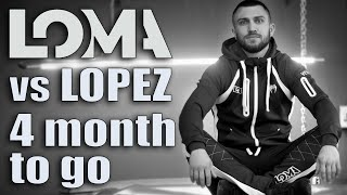 Loma - Lopez. 4 months to go. Interview.