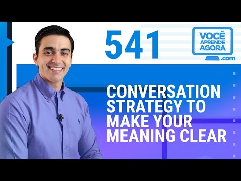 AULA DE INGLÊS 541 Conversation Strategy to make your meaning clear