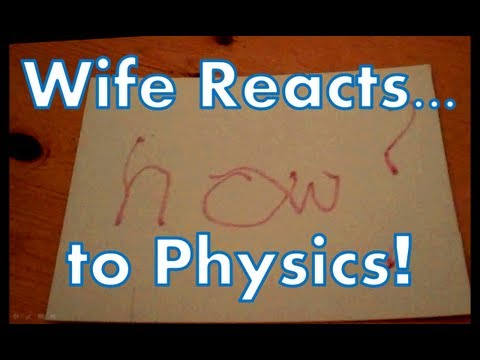 Wife Reacts to Physics!