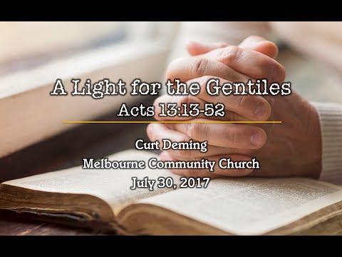 Melbourne Community Church Sermon - 7-30-17 -  A Light For The Gentiles