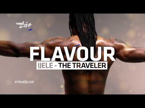 Trace Live With Flavour Ijele - The Traveler