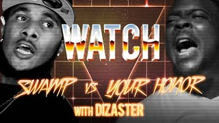 WATCH: SWAMP vs YOUR HONOR with DIZASTER