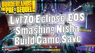 Borderlands: The Pre-Sequel | Lvl 70 Eclipse/EOS Smashing Nisha Game Save
