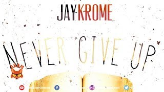 Jay Krome - Nah Give Up - February 2019