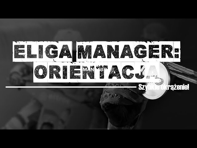 Szybkie okrążenie #04: Orientacja w Eliga Manager