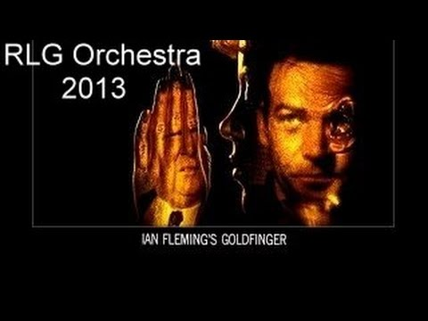 RLG Orchestra 2013 - JOHN BARRY - GOLDFINGER SOUNDTRACK