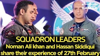 Squadron Leaders Noman Ali khan and Hassan Siddiqui  share their experience of 27th February