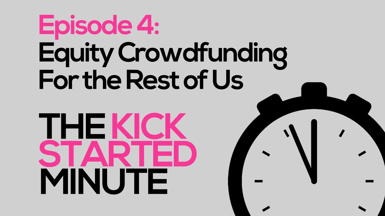 the-kickstarted-minute-equity-crowdfunding-for-the-rest-of-us